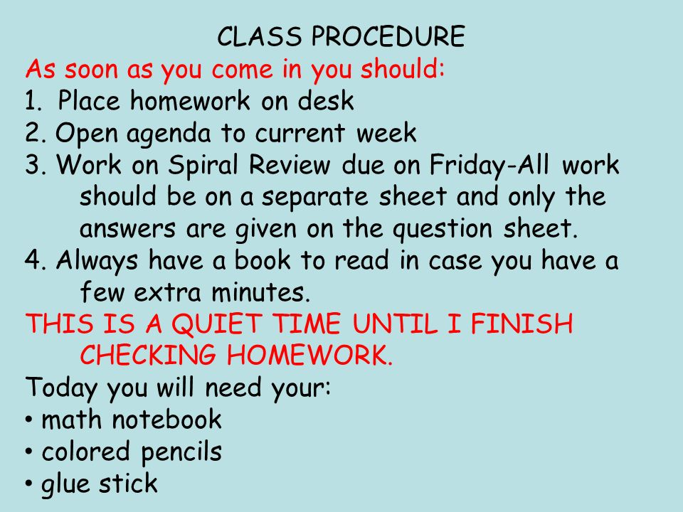 CLASS PROCEDURE As soon as you come in you should: 1. Place homework on desk. 2. Open agenda to current week.