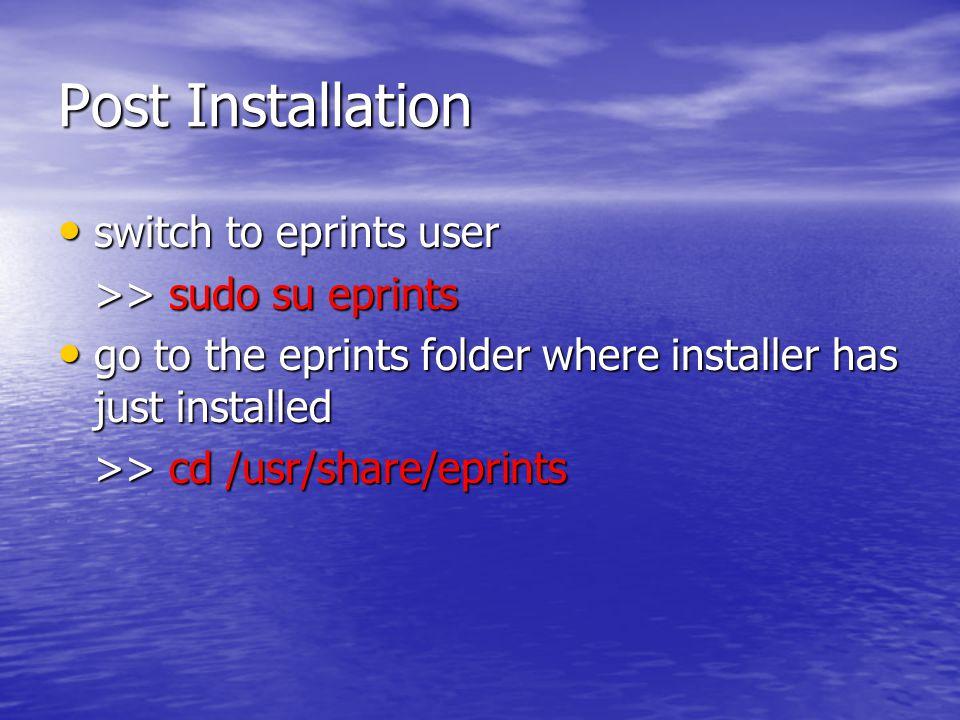Post Installation switch to eprints user >> sudo su eprints