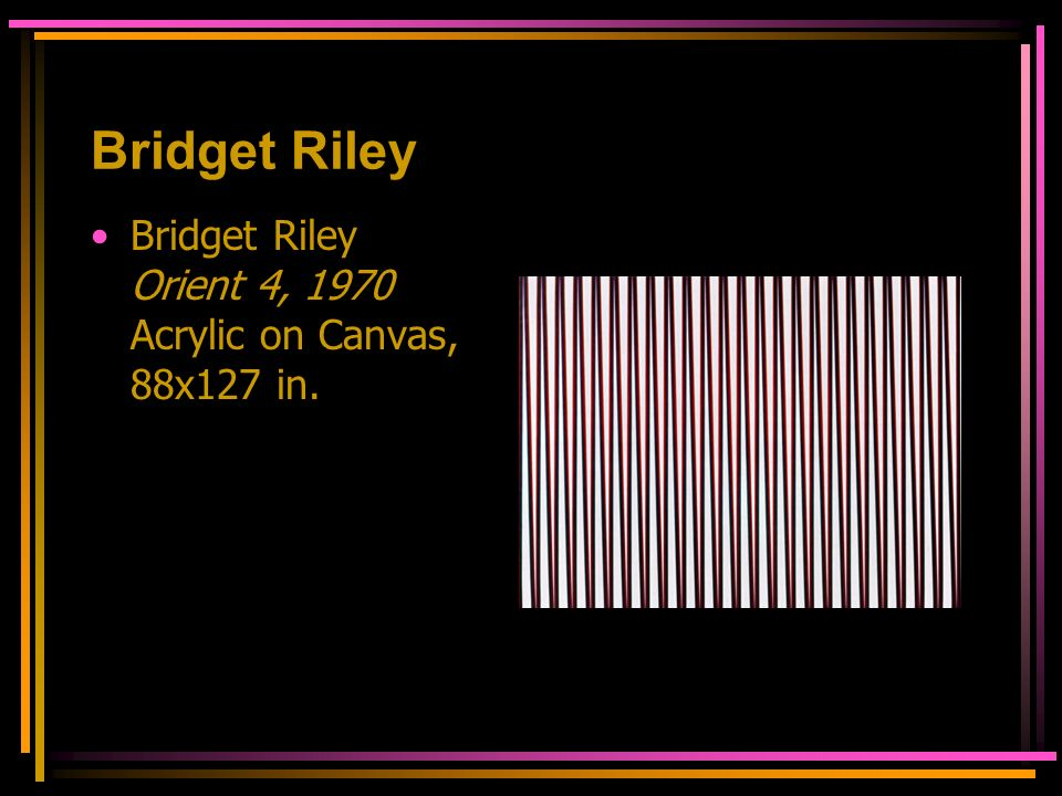 Bridget Riley Bridget Riley Orient 4, 1970 Acrylic on Canvas, 88x127 in.
