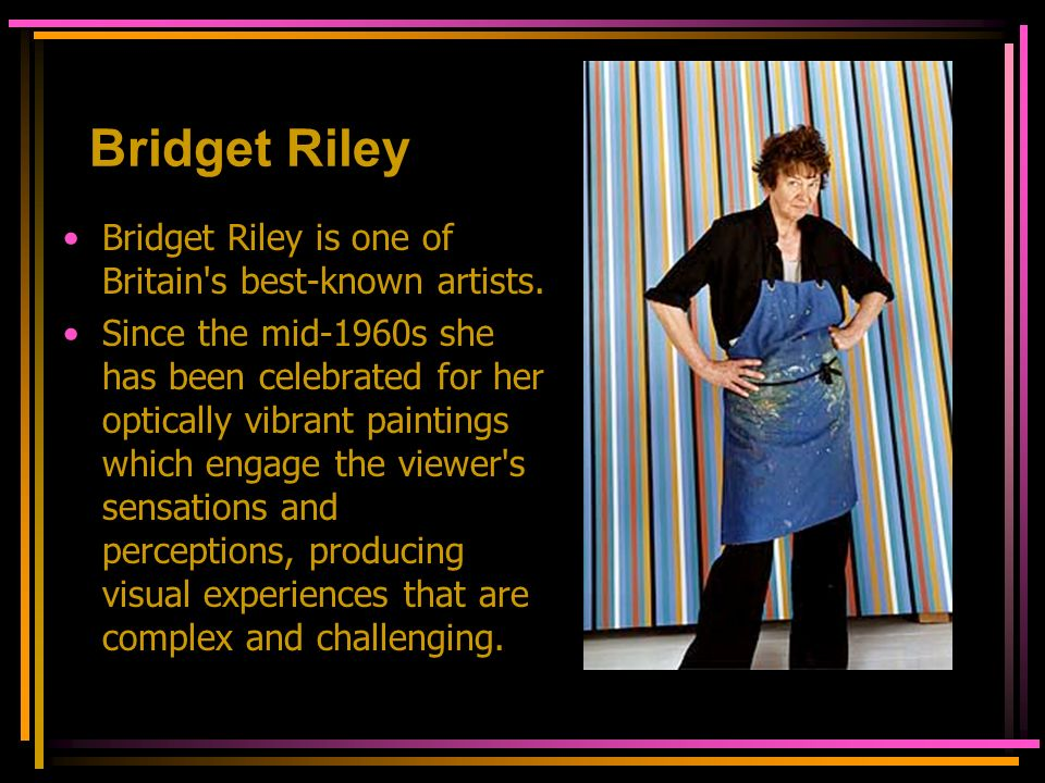 Bridget Riley Bridget Riley is one of Britain s best-known artists.