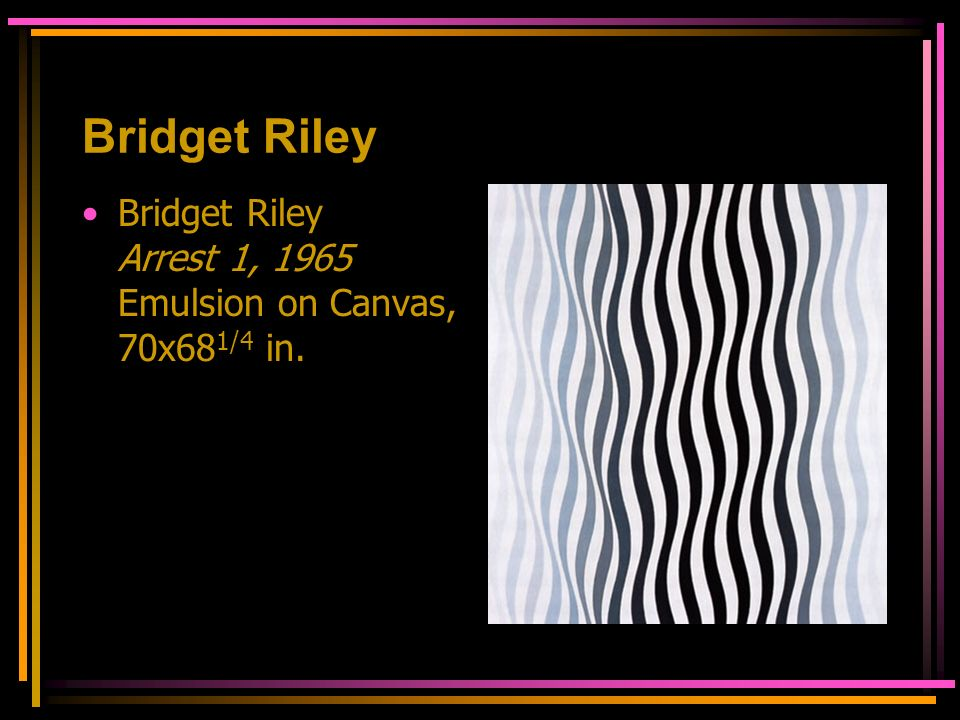 Bridget Riley Bridget Riley Arrest 1, 1965 Emulsion on Canvas, 70x681/4 in.
