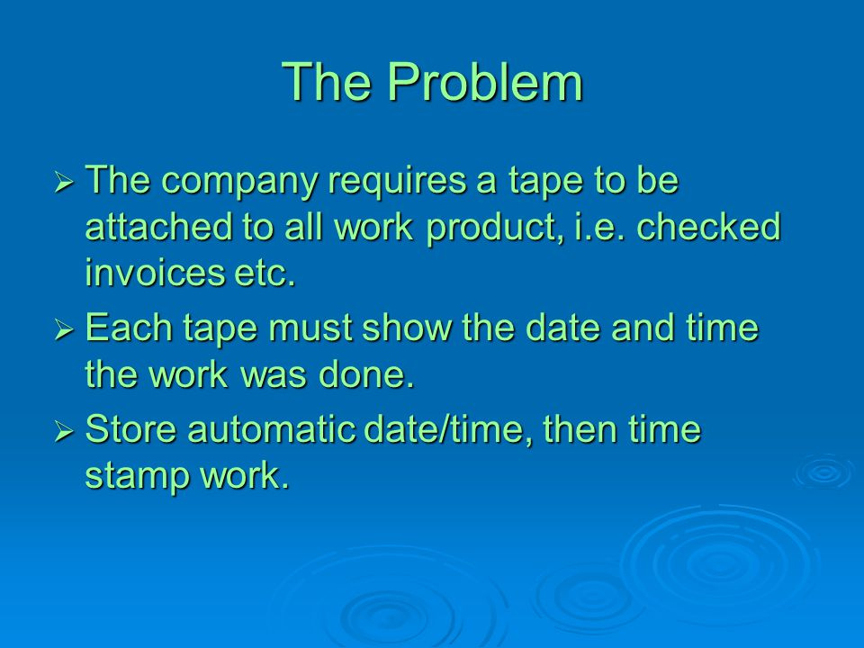 The Problem The company requires a tape to be attached to all work product, i.e. checked invoices etc.