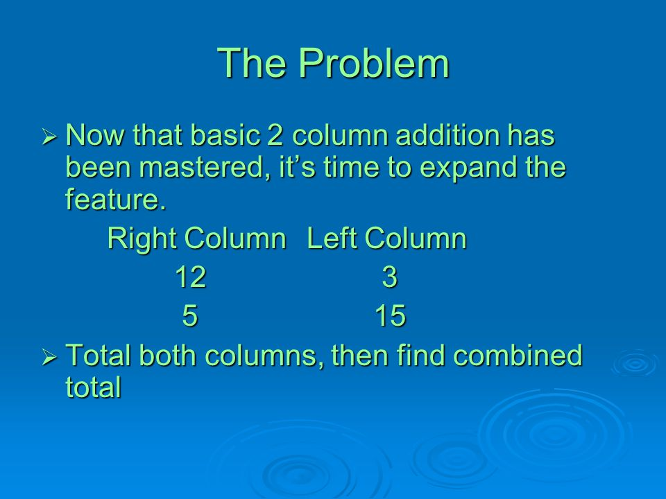 The Problem Now that basic 2 column addition has been mastered, it's time to expand the feature. Right Column Left Column.