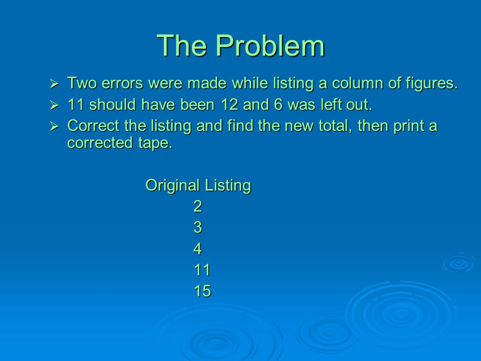 The Problem Two errors were made while listing a column of figures.