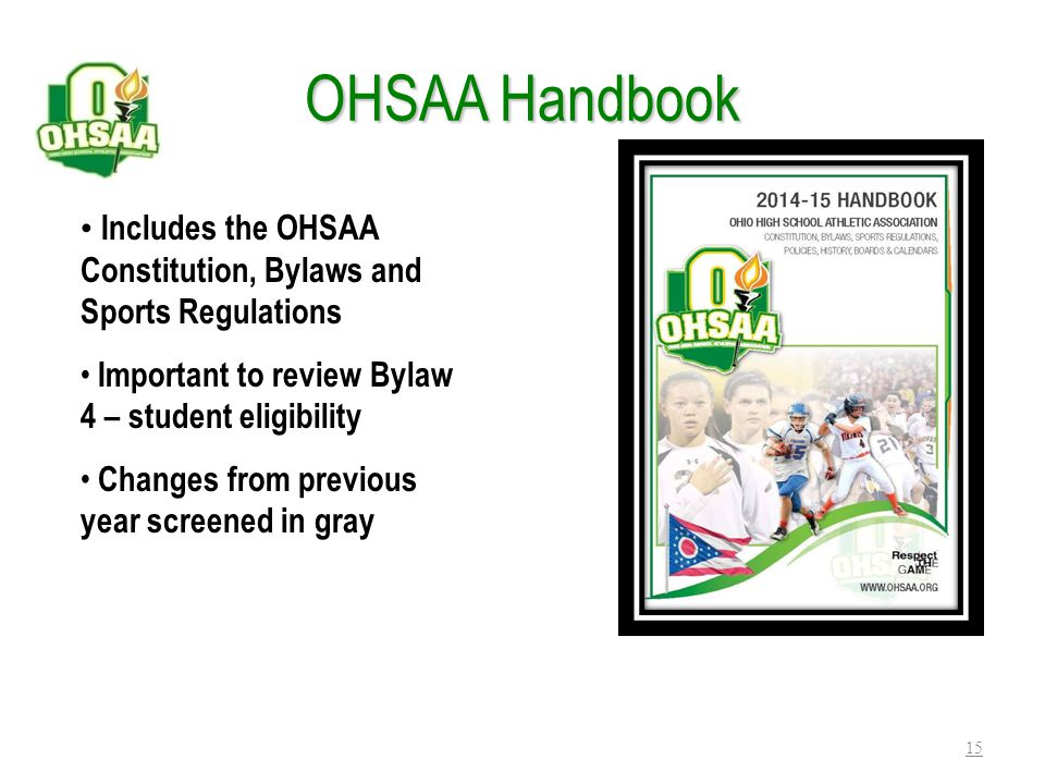 OHSAA Handbook Includes the OHSAA Constitution, Bylaws and Sports Regulations. Important to review Bylaw 4 – student eligibility.