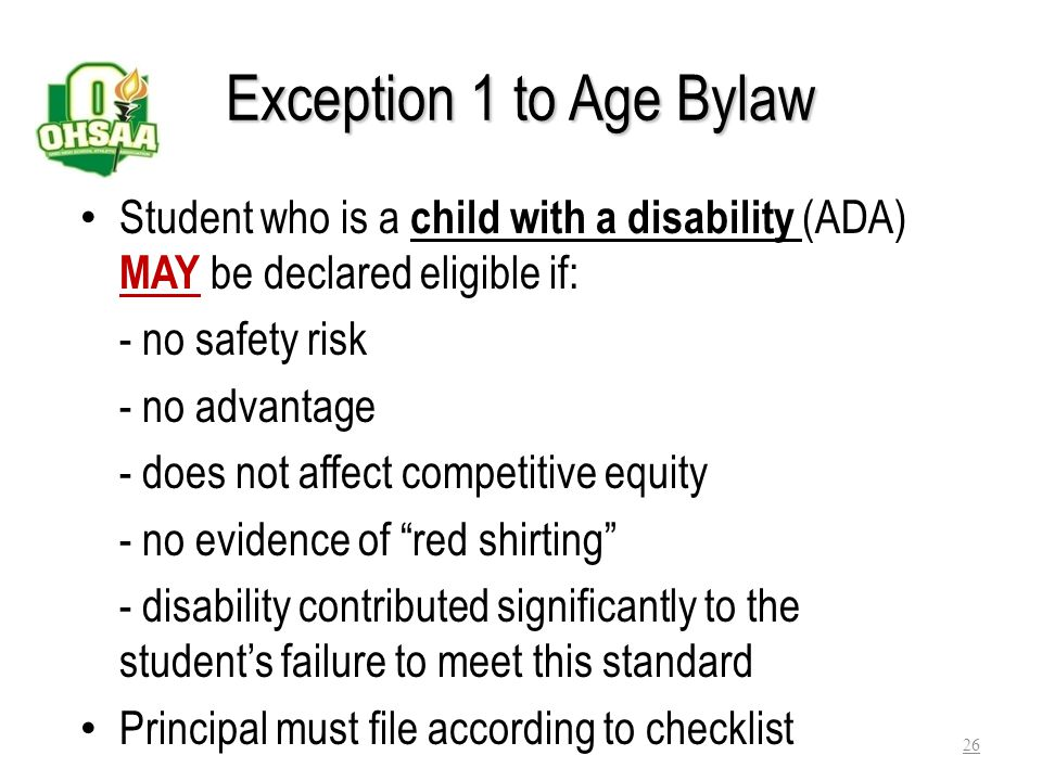 Exception 1 to Age Bylaw Student who is a child with a disability (ADA) MAY be declared eligible if: