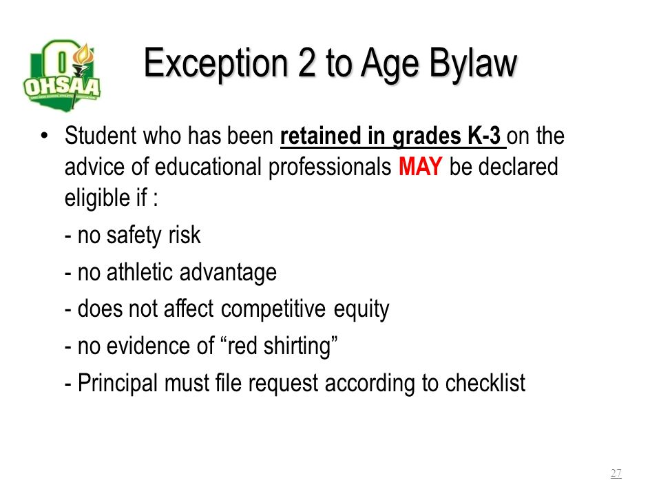 Exception 2 to Age Bylaw Student who has been retained in grades K-3 on the advice of educational professionals MAY be declared eligible if :