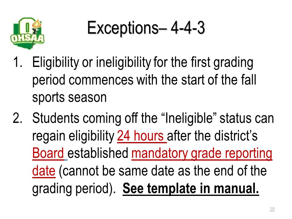 Exceptions– 4-4-3 Eligibility or ineligibility for the first grading period commences with the start of the fall sports season.