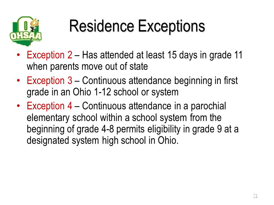 Residence Exceptions Exception 2 – Has attended at least 15 days in grade 11 when parents move out of state.