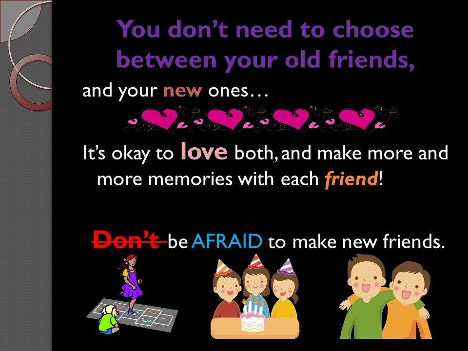 You don't need to choose between your old friends,