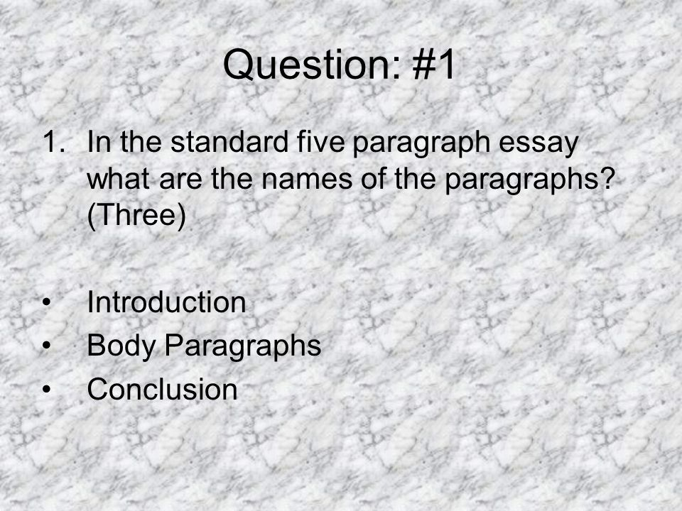 Question: #1 In the standard five paragraph essay what are the names of the paragraphs (Three) Introduction.