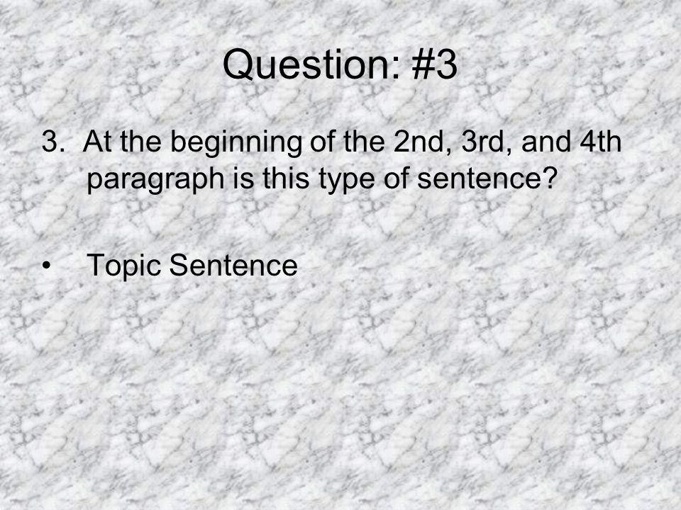Question: #3 3. At the beginning of the 2nd, 3rd, and 4th paragraph is this type of sentence.
