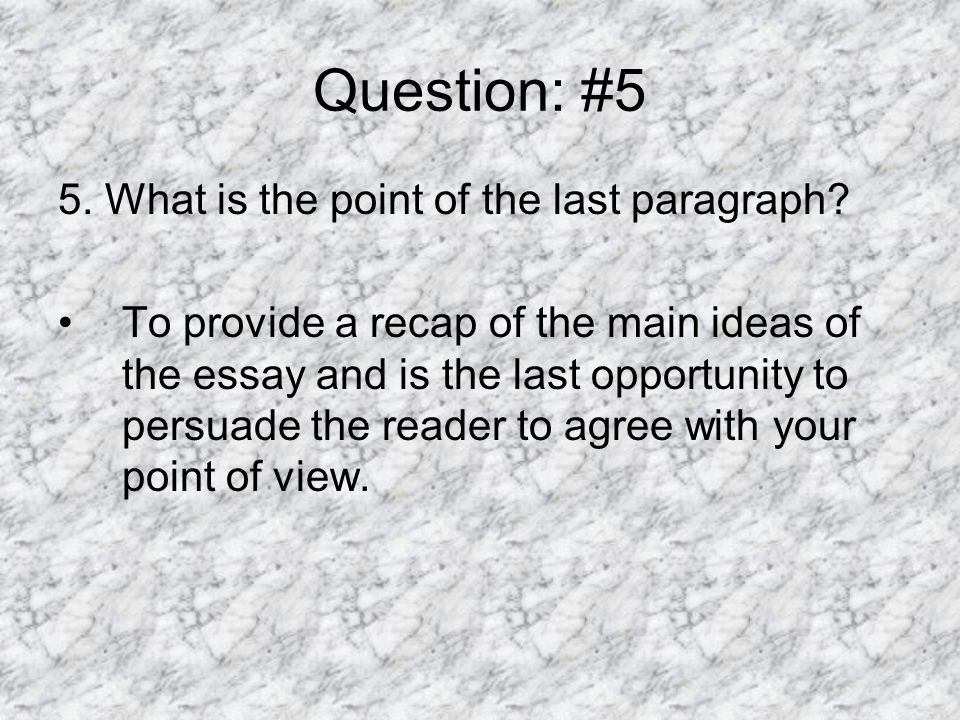 Question: #5 5. What is the point of the last paragraph