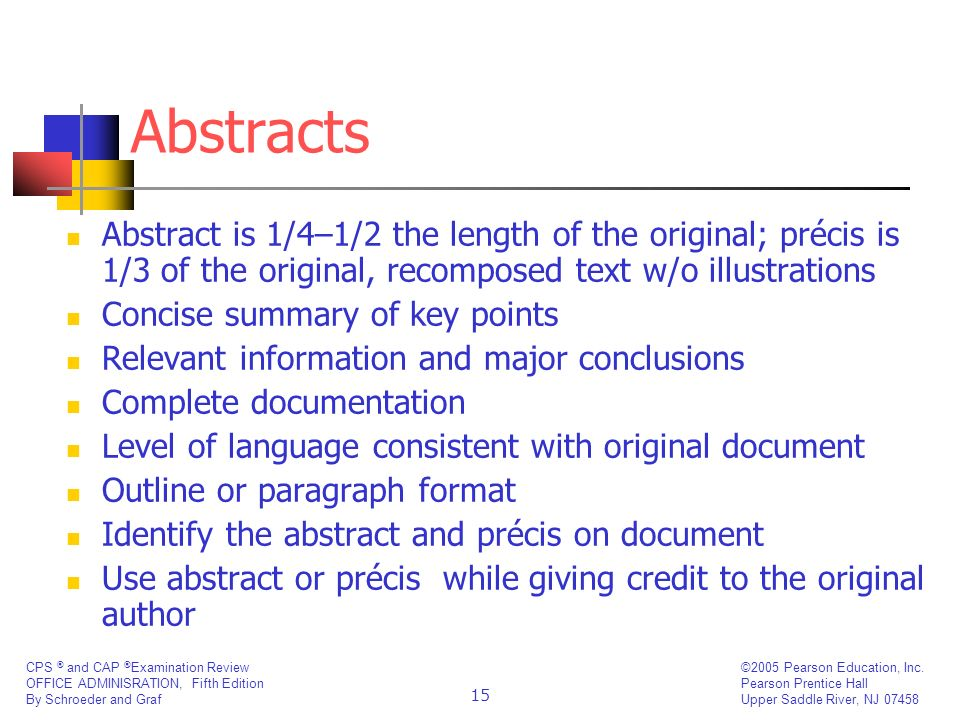Abstracts Abstract is 1/4–1/2 the length of the original; précis is 1/3 of the original, recomposed text w/o illustrations.