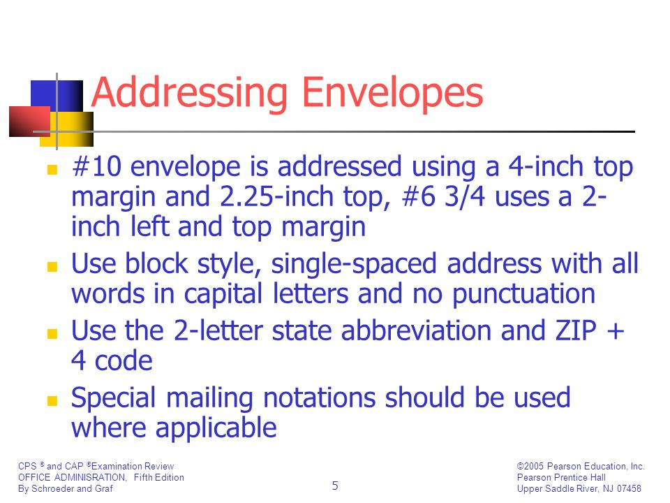 Addressing Envelopes #10 envelope is addressed using a 4-inch top margin and 2.25-inch top, #6 3/4 uses a 2-inch left and top margin.