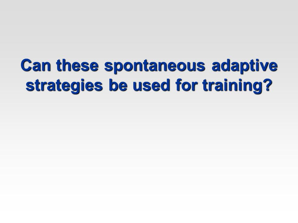 Can these spontaneous adaptive strategies be used for training