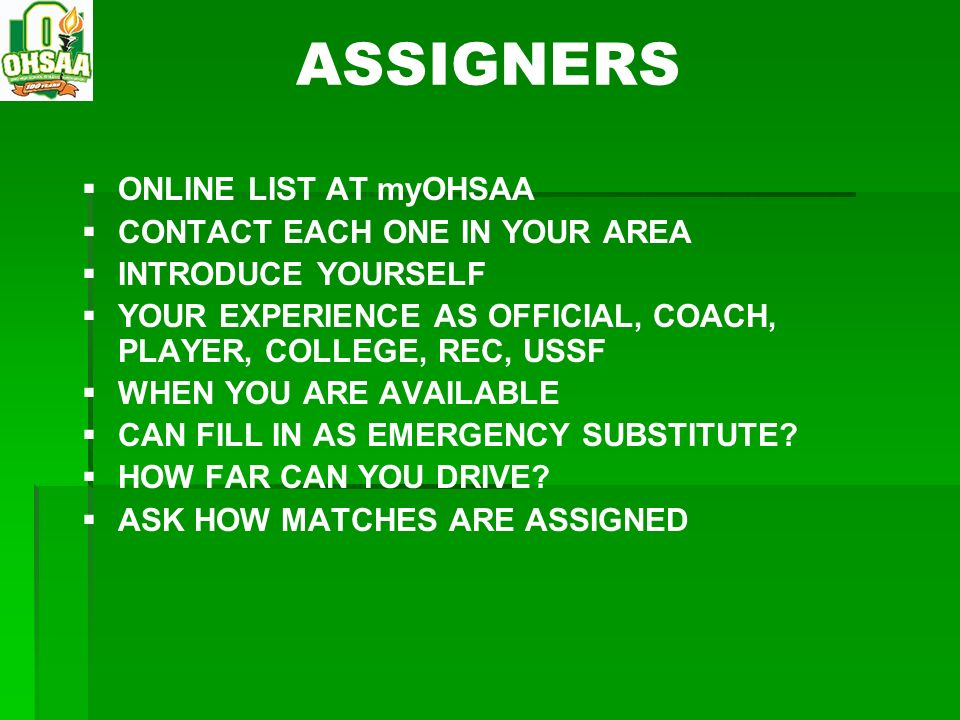 ASSIGNERS ONLINE LIST AT myOHSAA CONTACT EACH ONE IN YOUR AREA
