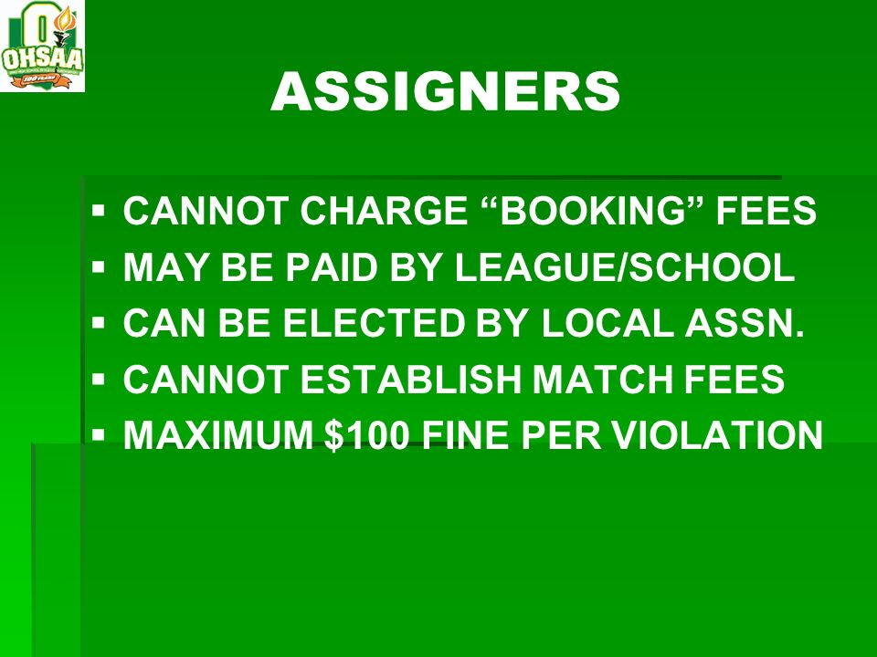 ASSIGNERS CANNOT CHARGE BOOKING FEES MAY BE PAID BY LEAGUE/SCHOOL