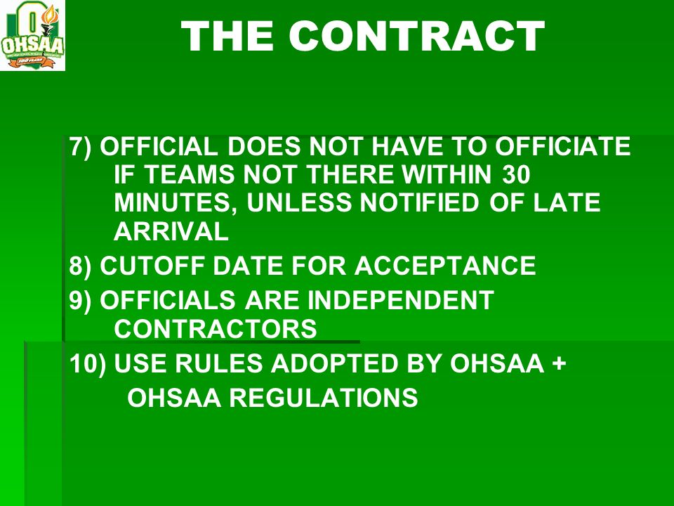 THE CONTRACT 7) OFFICIAL DOES NOT HAVE TO OFFICIATE IF TEAMS NOT THERE WITHIN 30 MINUTES, UNLESS NOTIFIED OF LATE ARRIVAL.