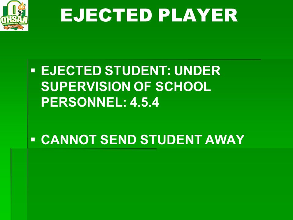 EJECTED PLAYER EJECTED STUDENT: UNDER SUPERVISION OF SCHOOL PERSONNEL: CANNOT SEND STUDENT AWAY.