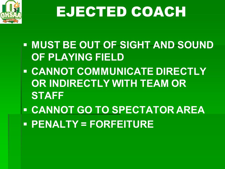 EJECTED COACH MUST BE OUT OF SIGHT AND SOUND OF PLAYING FIELD