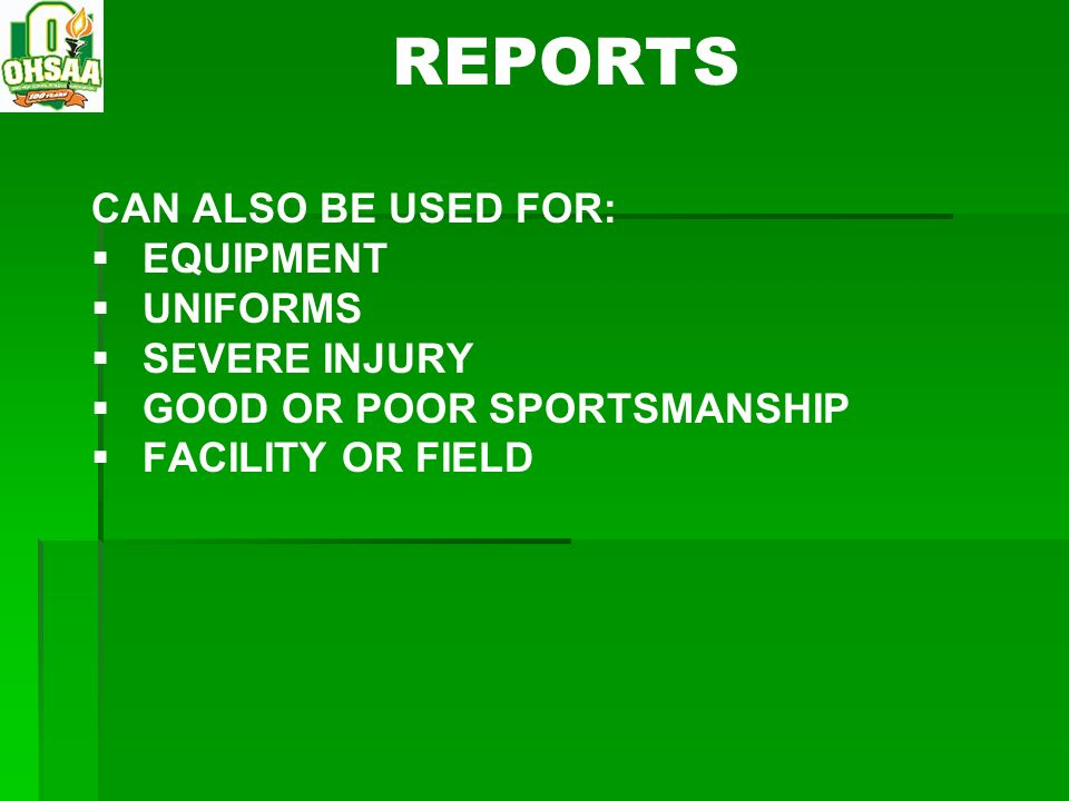 REPORTS CAN ALSO BE USED FOR: EQUIPMENT UNIFORMS SEVERE INJURY
