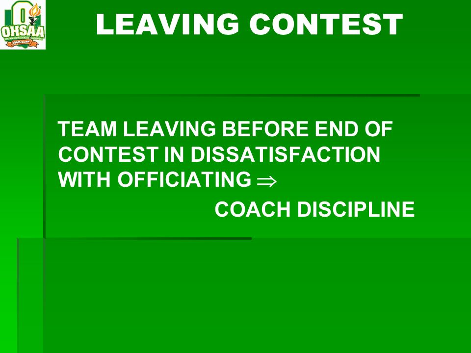 LEAVING CONTEST TEAM LEAVING BEFORE END OF CONTEST IN DISSATISFACTION WITH OFFICIATING  COACH DISCIPLINE.
