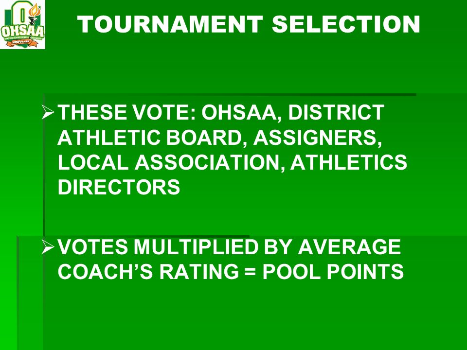 TOURNAMENT SELECTION THESE VOTE: OHSAA, DISTRICT ATHLETIC BOARD, ASSIGNERS, LOCAL ASSOCIATION, ATHLETICS DIRECTORS.