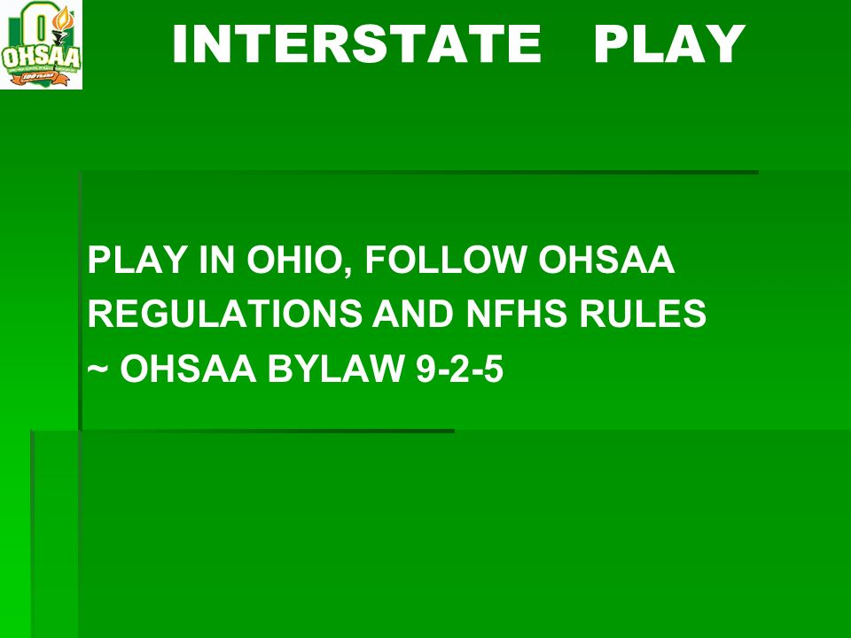 INTERSTATE PLAY PLAY IN OHIO, FOLLOW OHSAA REGULATIONS AND NFHS RULES