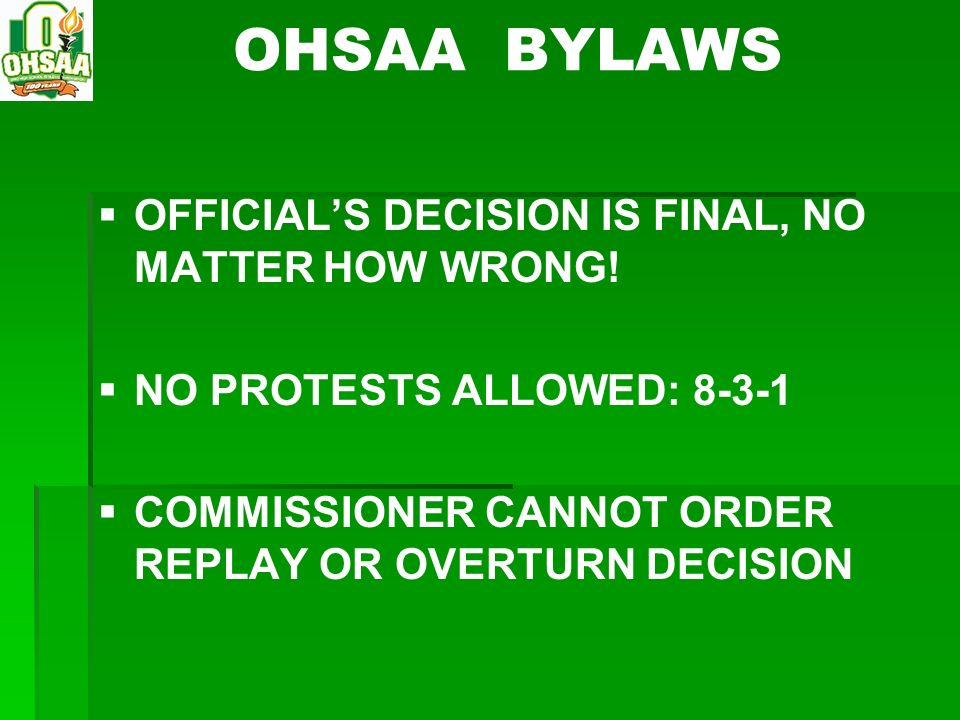 OHSAA BYLAWS OFFICIAL'S DECISION IS FINAL, NO MATTER HOW WRONG!