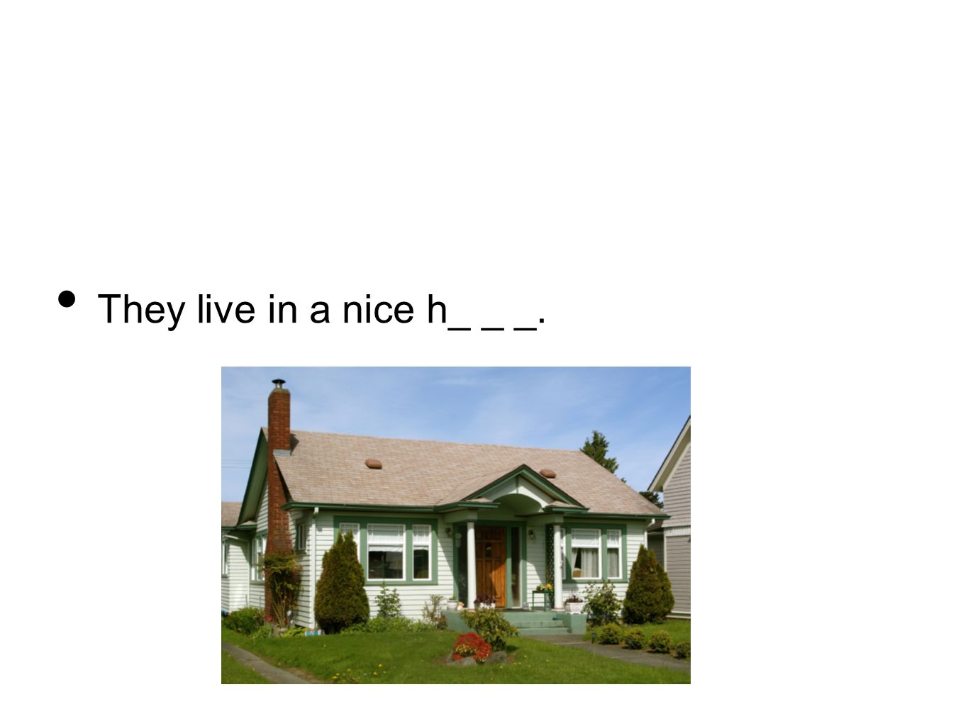 They live in a nice h_ _ _.