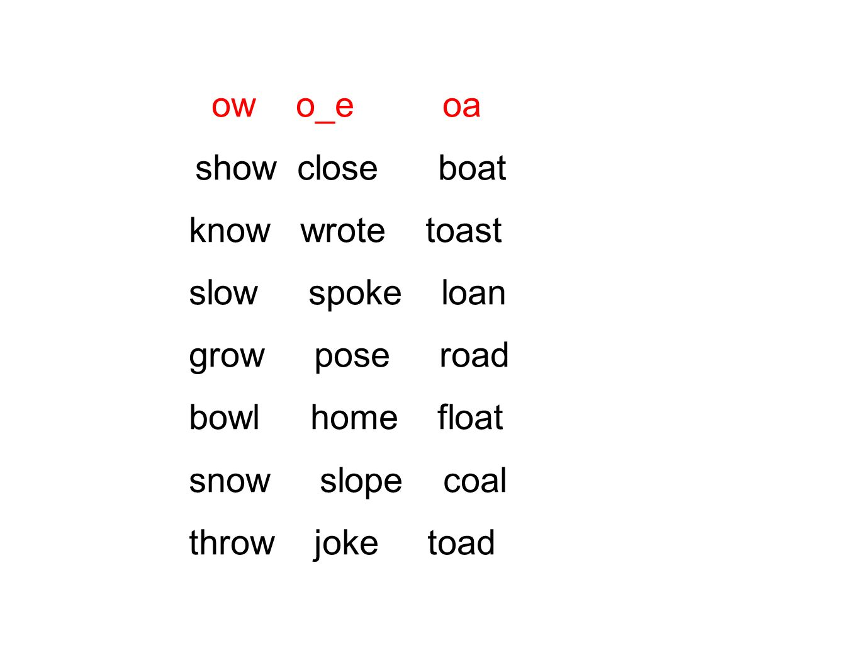 ow o_e oa show close boat. know wrote toast. slow spoke loan. grow pose road.