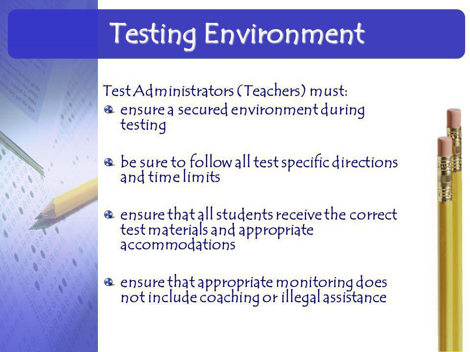 Testing Environment Test Administrators (Teachers) must: