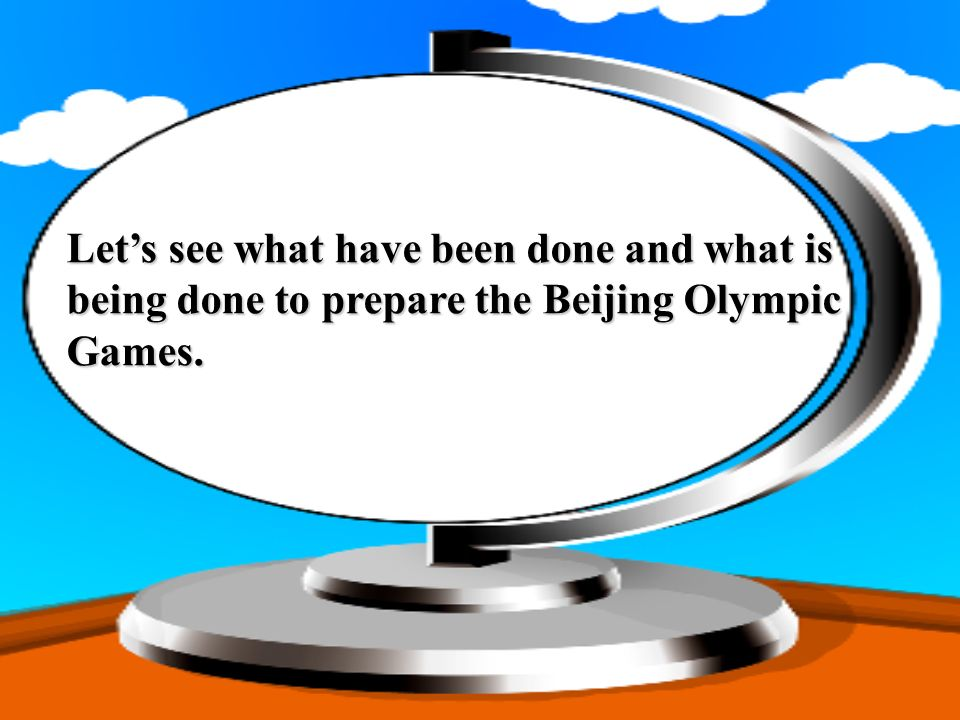 Let's see what have been done and what is being done to prepare the Beijing Olympic Games.