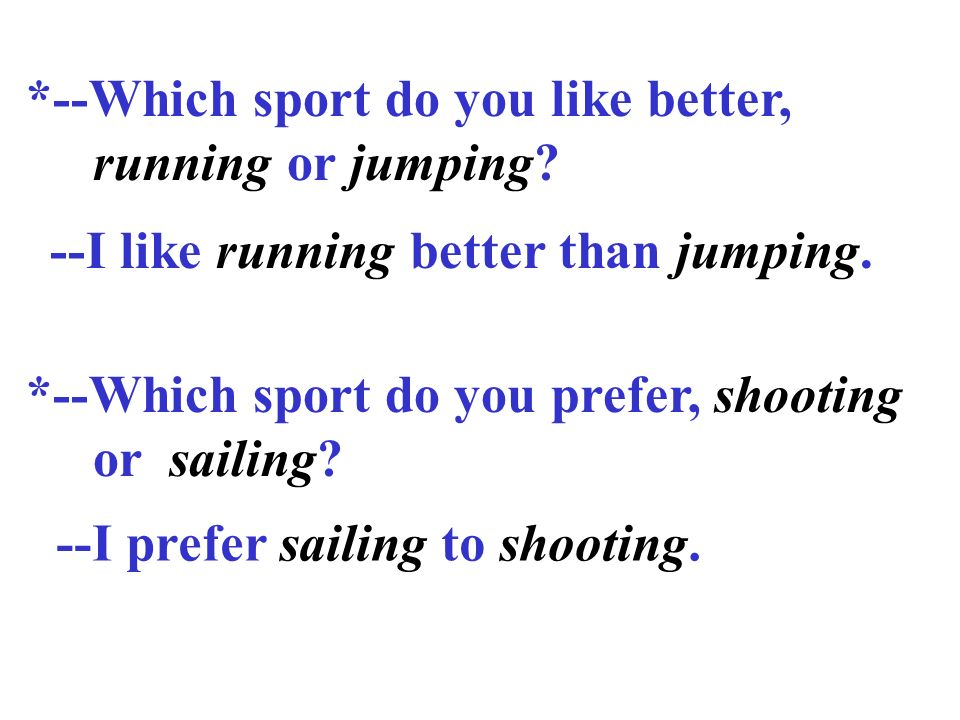 *--Which sport do you like better,