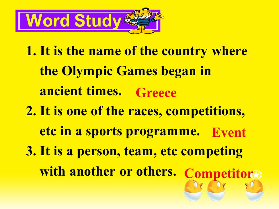 Word Study1. It is the name of the country where the Olympic Games began in ancient times.
