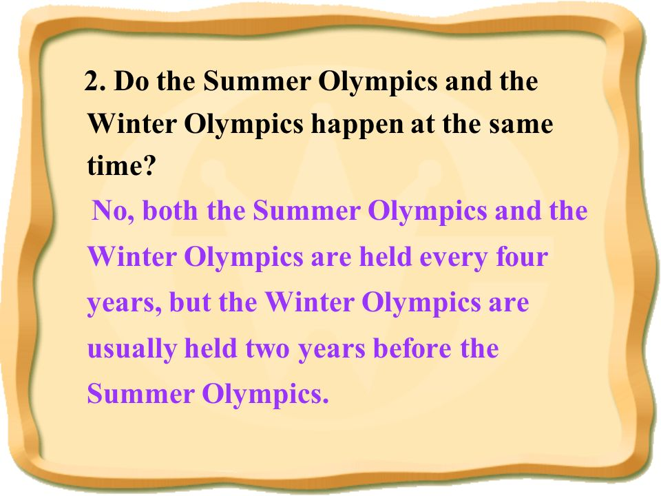 2. Do the Summer Olympics and the Winter Olympics happen at the same time
