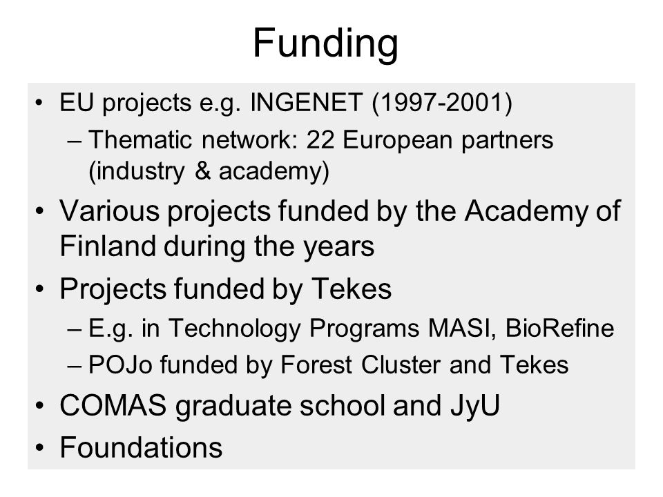 Funding EU projects e.g. INGENET (1997-2001) Thematic network: 22 European partners (industry & academy)