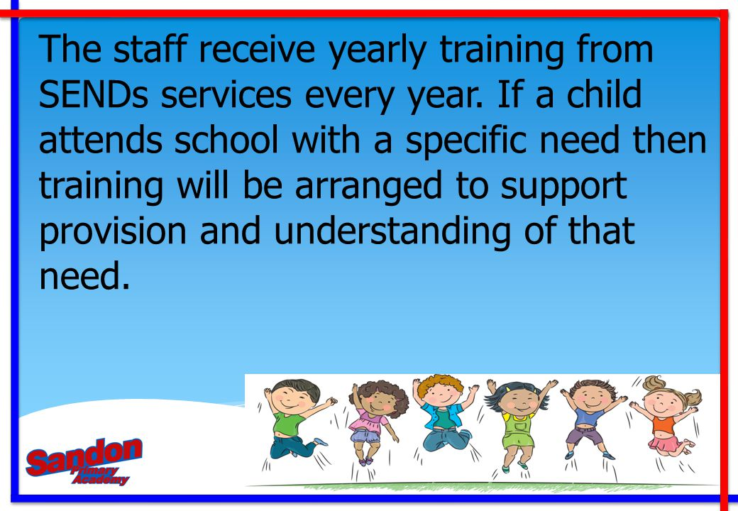 The staff receive yearly training from SENDs services every year