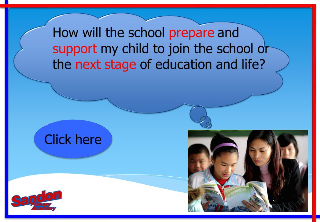 How will the school prepare and support my child to join the school or the next stage of education and life