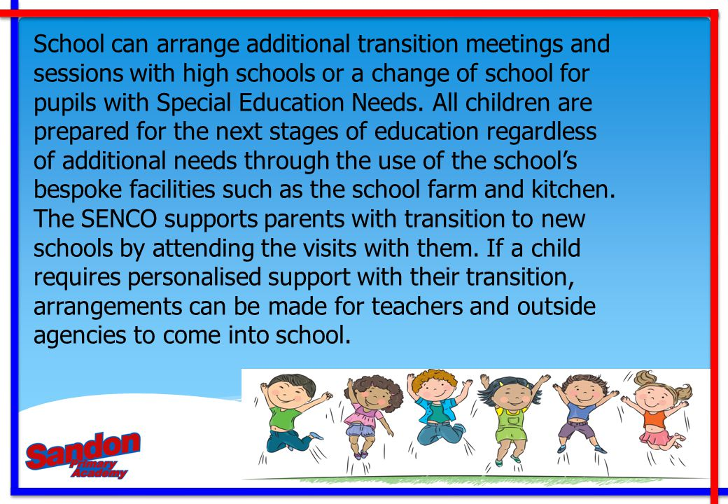 School can arrange additional transition meetings and sessions with high schools or a change of school for pupils with Special Education Needs.