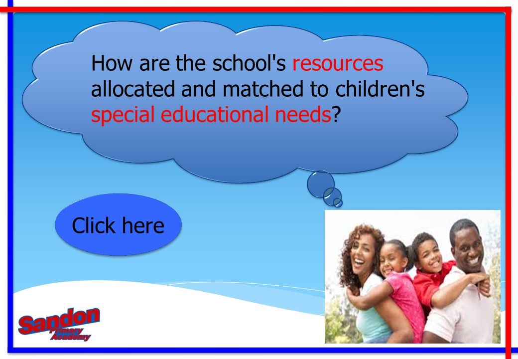How are the school s resources allocated and matched to children s special educational needs