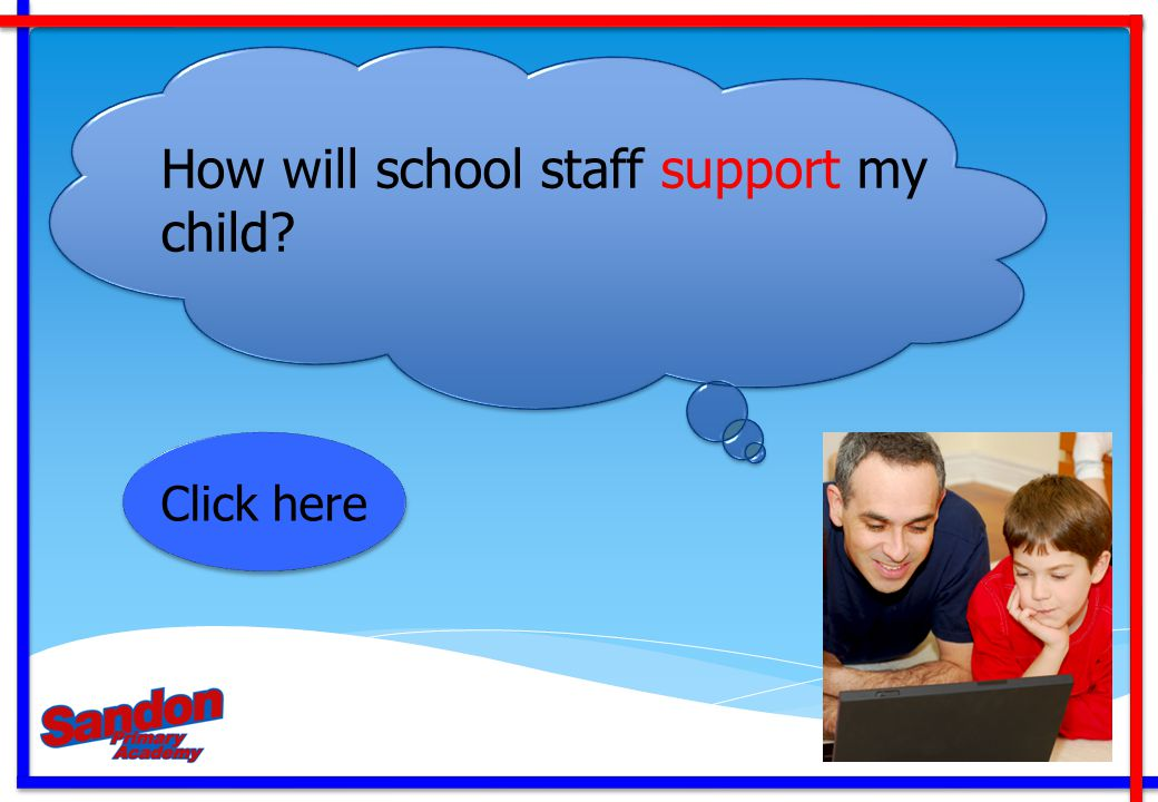 How will school staff support my child