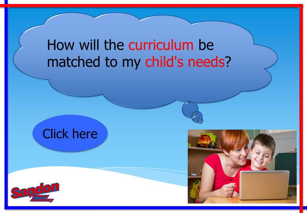 How will the curriculum be matched to my child s needs