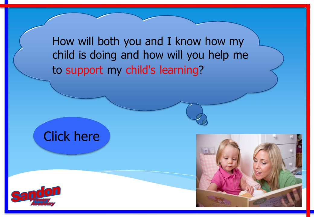 How will both you and I know how my child is doing and how will you help me to support my child s learning