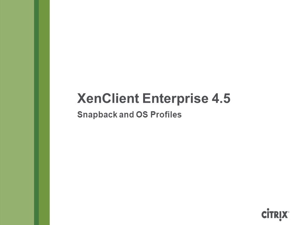 XenClient Enterprise 4.5 Snapback and OS Profiles