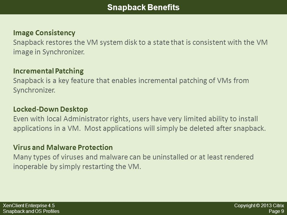 Snapback Benefits Image Consistency. Snapback restores the VM system disk to a state that is consistent with the VM image in Synchronizer.