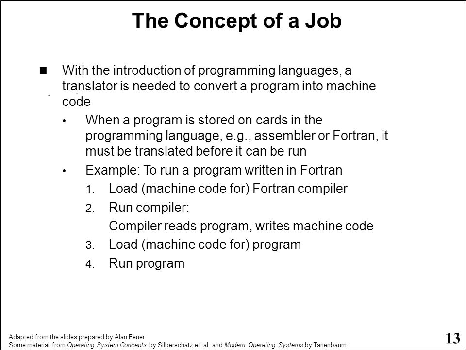 The Concept of a Job With the introduction of programming languages, a translator is needed to convert a program into machine code.
