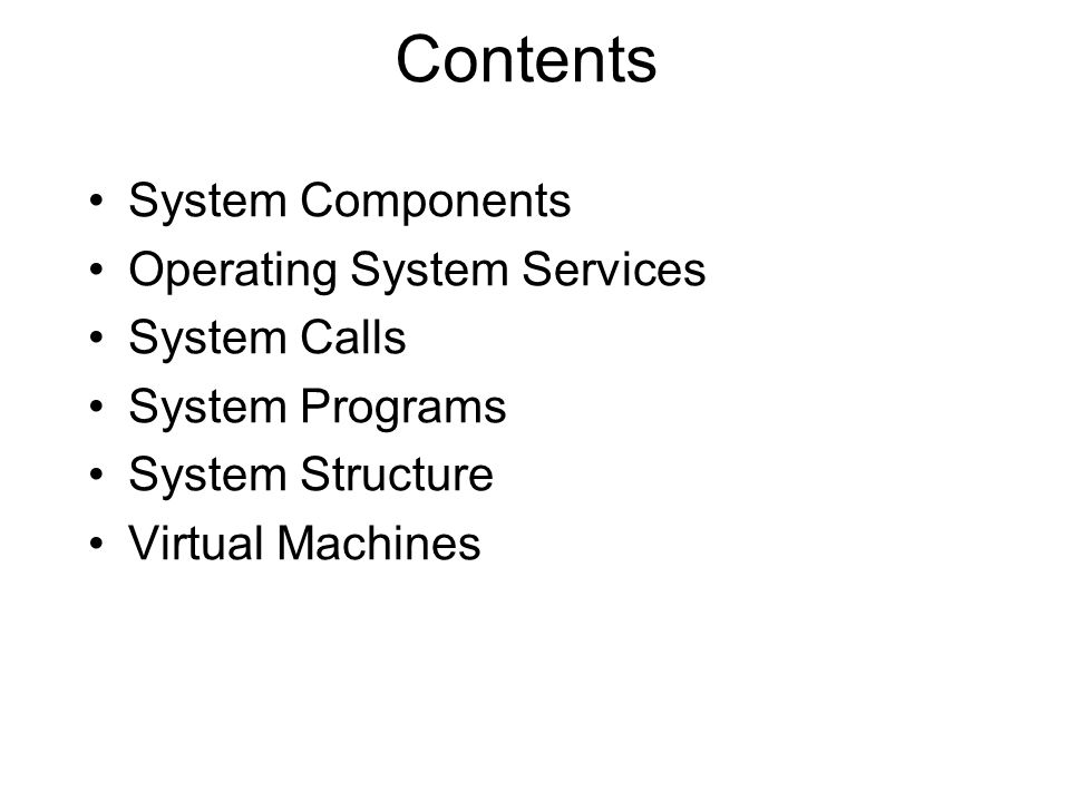Contents System Components Operating System Services System Calls