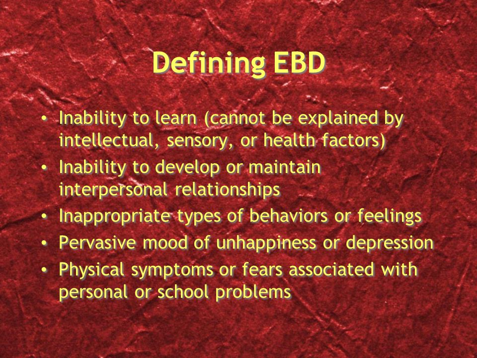 Defining EBD Inability to learn (cannot be explained by intellectual, sensory, or health factors)
